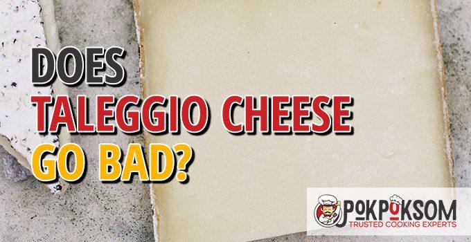 Does Taleggio Cheese Go Bad