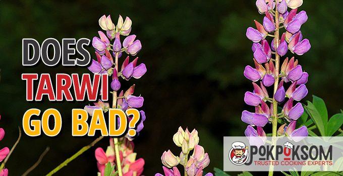 Does Tarwi Go Bad