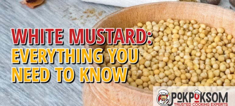 White Mustard Everything You Need To Know