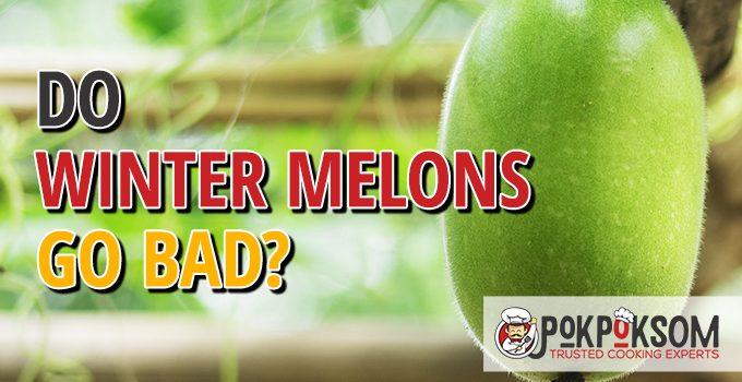 Do Winter Melons Go Bad