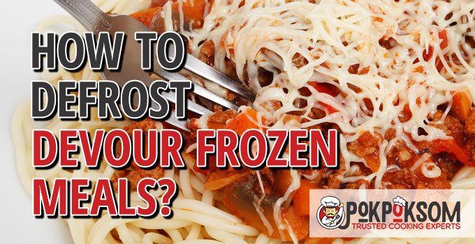 How To Defrost Devour Frozen Meals