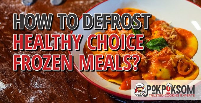 How To Defrost Healthy Choice Frozen Meals