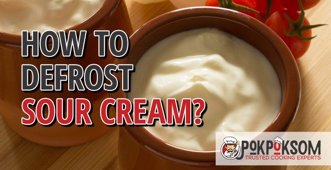 How To Defrost Sour Cream