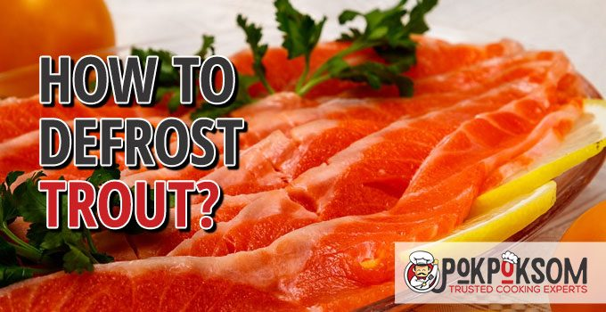 How To Defrost Trout