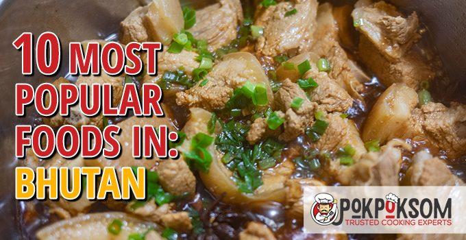 10 Most Popular Foods In Bhutan