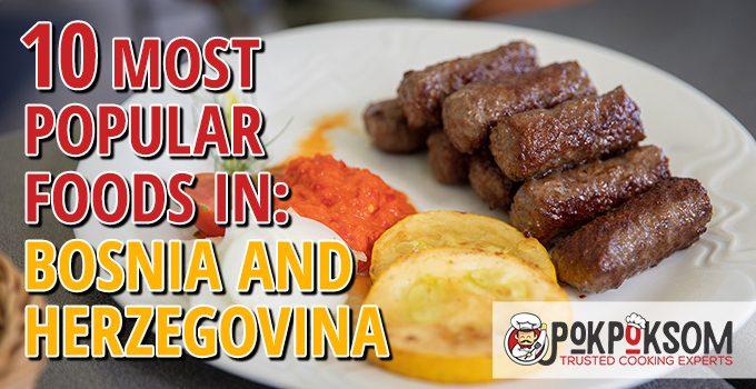 10 Most Popular Foods In Bosnia And Herzegovina