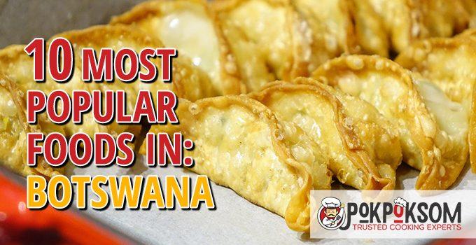 10 Most Popular Foods In Botswana