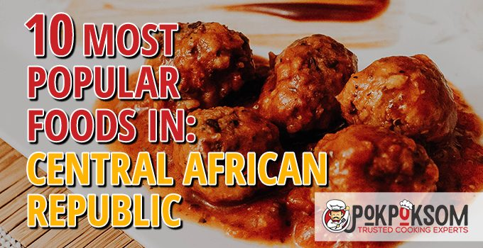 10 Most Popular Foods In Central African Republic