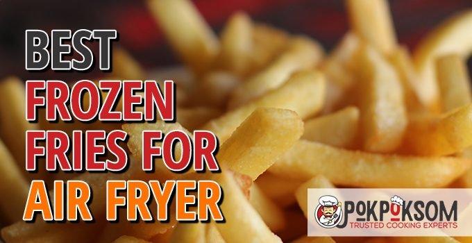 Best Frozen Fries For Air Fryer