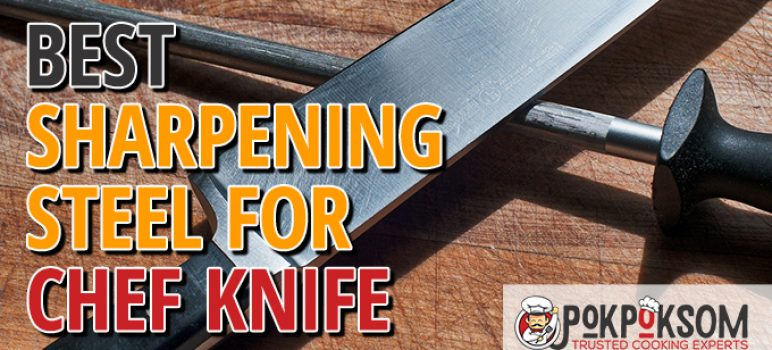 Best Sharpening Steel For Chef Knife