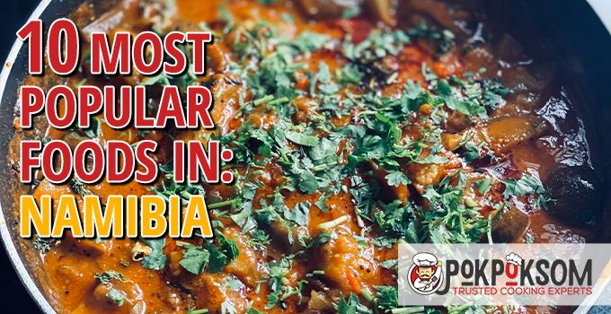 10 Most Popular Foods In Namibia