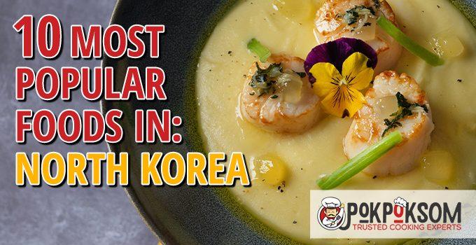 10 Most Popular Foods In North Korea