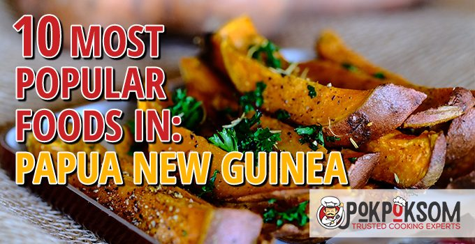 10 Most Popular Foods In Papua New Guinea