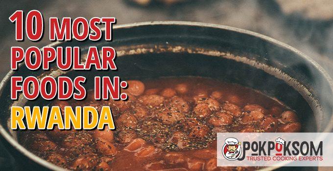 10 Most Popular Foods In Rwanda