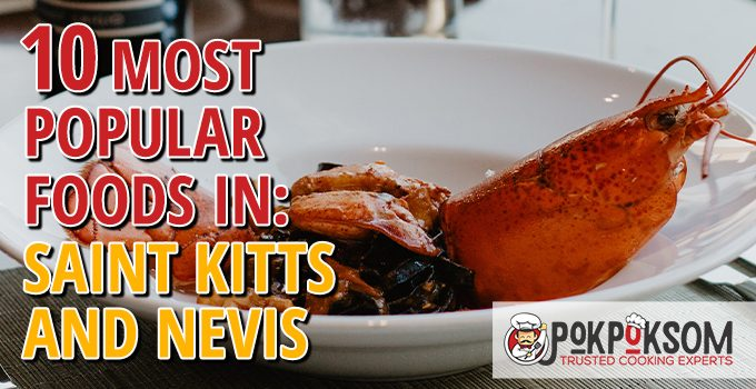 10 Most Popular Foods In Saint Kitts And Nevis
