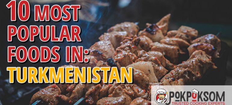 10 Most Popular Foods In Turkmenistan