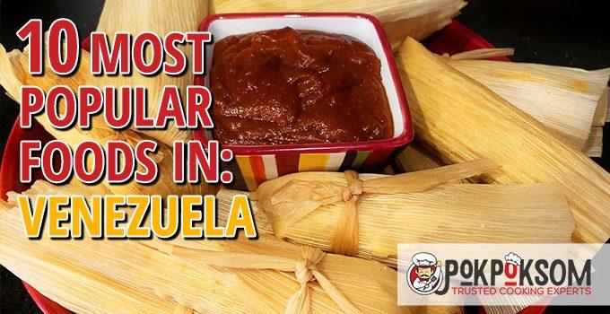 10 Most Popular Foods In Venezuela