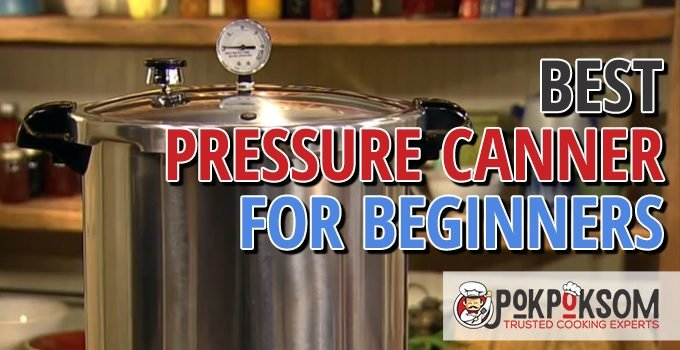 Best Pressure Canner For Beginners