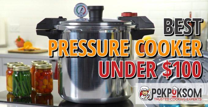 Best Pressure Cooker Under $100