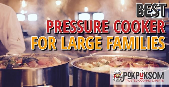 Best Pressure Cooker For Large Families