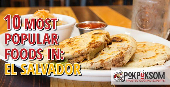 10 Most Popular Foods In El Salvador