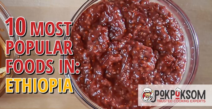 10 Most Popular Foods In Ethiopia