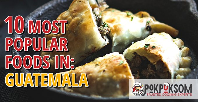 10 Most Popular Foods In Guatemala