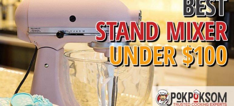 Best Stand Mixer Under $100